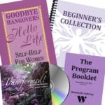Image: Beginner's Special Bundle containing the book Goodbye Hangovers Hello Life, the workbook The Beginner's Collection, the booklet The Program Booklet, and the CD Transformed! a guided meditation
